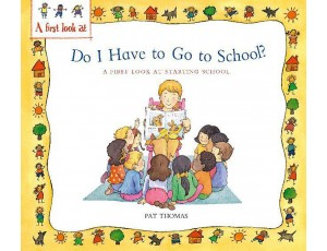 Do I Have to Go to School? : A First Look at Starting School